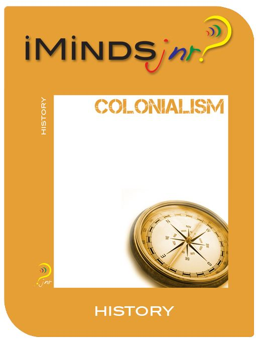 Colonialism: History By: iMinds