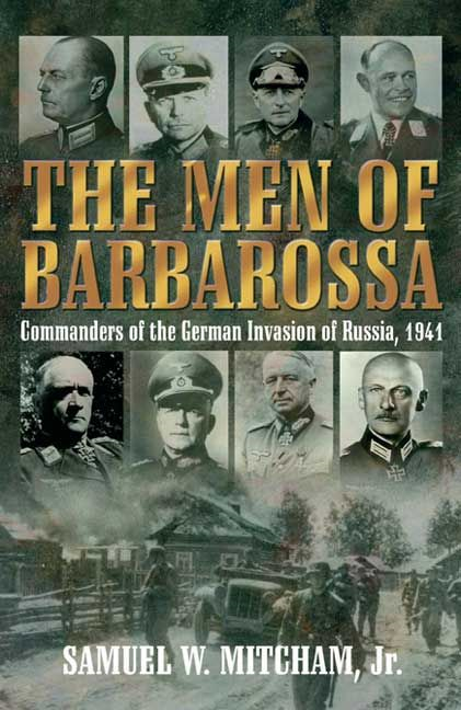 Men Of Barbarossa Commanders Of The German Invasion Of Russia, 1941