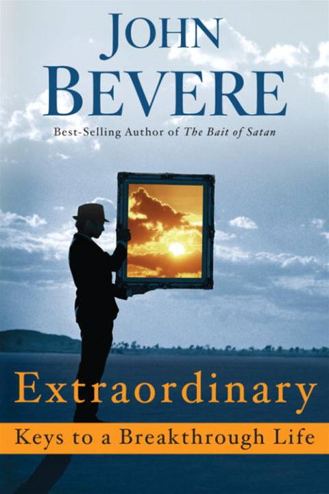 Extraordinary: Keys to a Breakthrough Life By: John Bevere