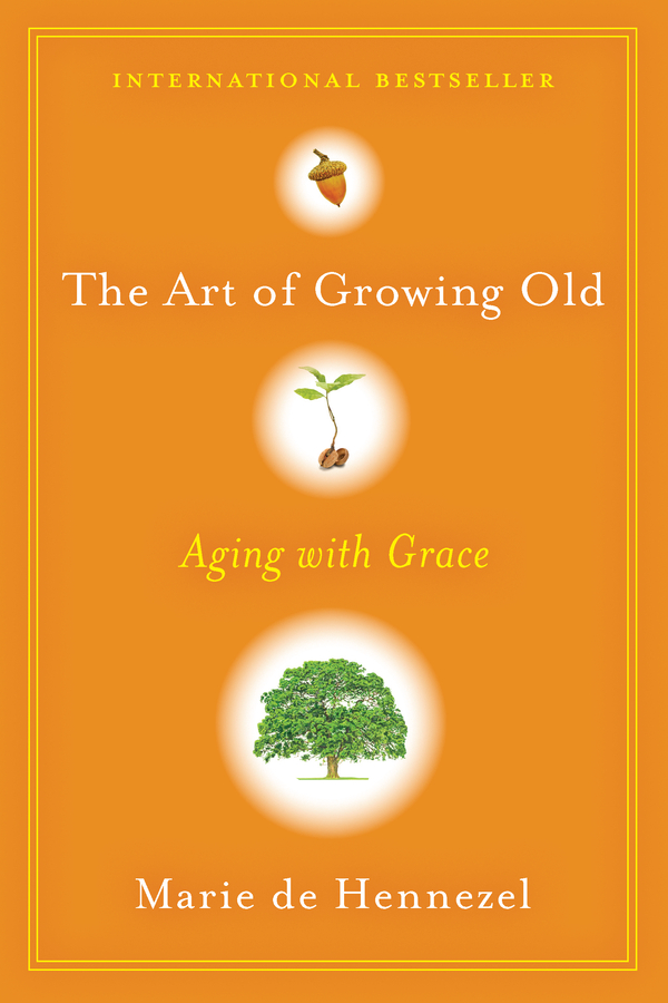 The Art of Growing Old By: Marie de Hennezel
