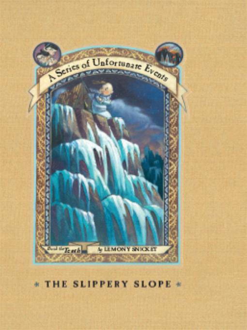 A Series of Unfortunate Events #10: The Slippery Slope By: Lemony Snicket,Brett Helquist,Michael Kupperman