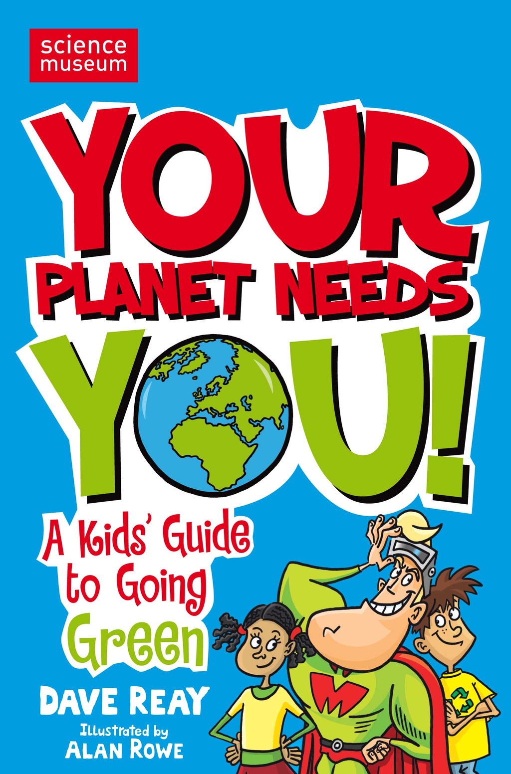 Your Planet Needs You! By: Dave Reay