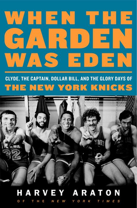When the Garden Was Eden By: Harvey Araton