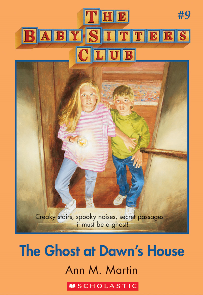 The Baby-Sitters Club #9: The Ghost at Dawn's House By: Ann M. Martin