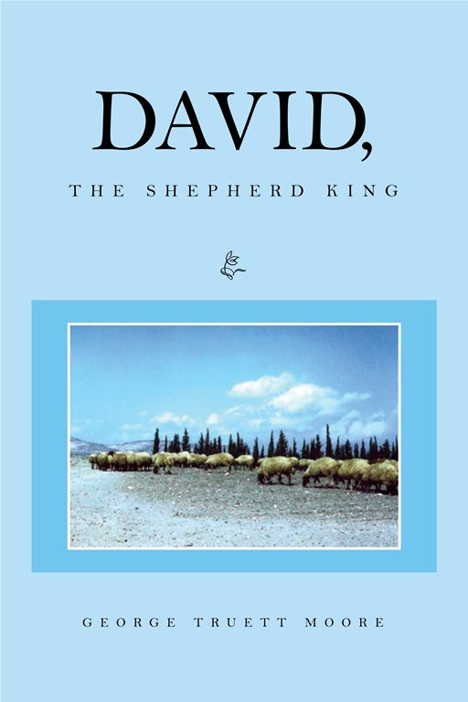 DAVID, The Shepherd King By: George Truett Moore