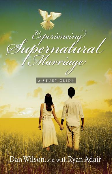 Experiencing Supernatural Marriage: A Study Guide