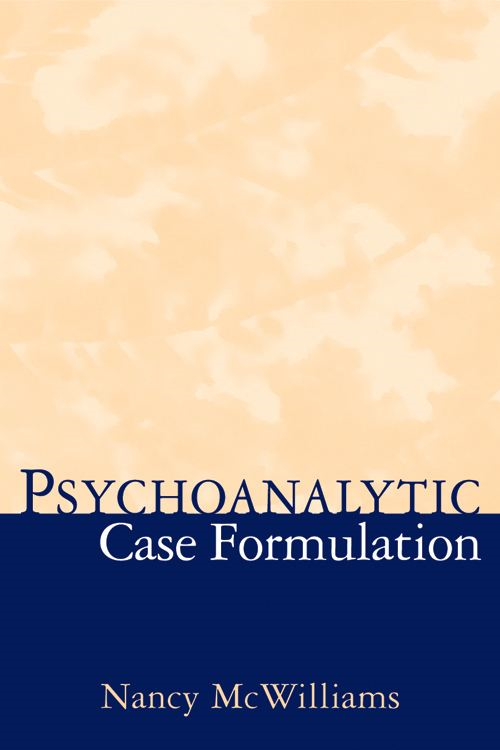 Psychoanalytic Case Formulation By: Nancy McWilliams, PhD