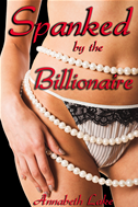 Spanked By The Billionaire (the Billionaire's Pet #1)