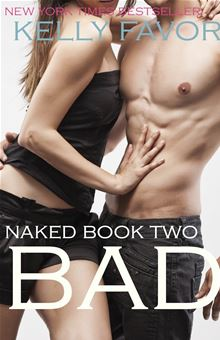 BAD (Naked, Book 2) By: Kelly Favor