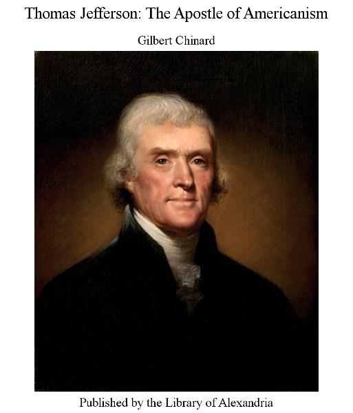 Thomas Jefferson: The Apostle of Americanism By: Gilbert Chinard