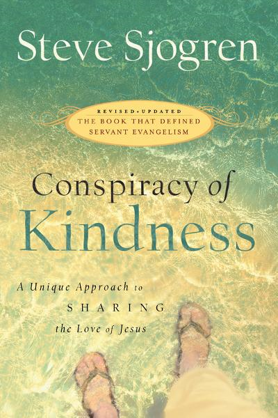 Conspiracy of Kindness: Revised and Updated A Unique Approach to Sharing the Love of Jesus By: Steve Sjogren