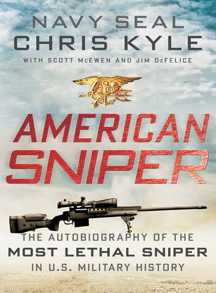 American Sniper: The Autobiography of the Most Lethal Sniper in U.S. Military History By: Chris Kyle,Jim DeFelice,Scott McEwen