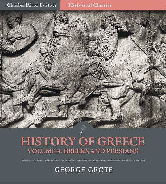 History of Greece Volume 4: Greeks and Persians By: George Grote
