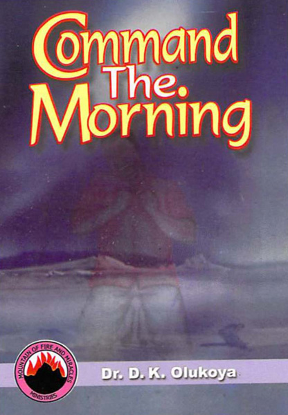 Command the Morning By: Dr. D. K. Olukoya
