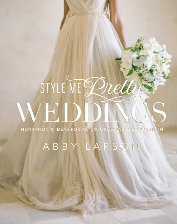 Style Me Pretty Weddings By: Abby Larson