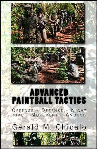 Advanced Paintball Tactics: Fire, Movement, Ambush, Offense, Defense, Night