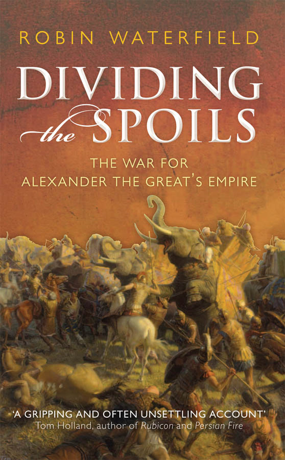 Dividing the Spoils:The War for Alexander the Great's Empire
