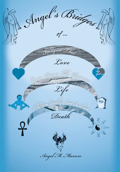 Angel's Bridges of Love, Life and Death By: Angel Marrero
