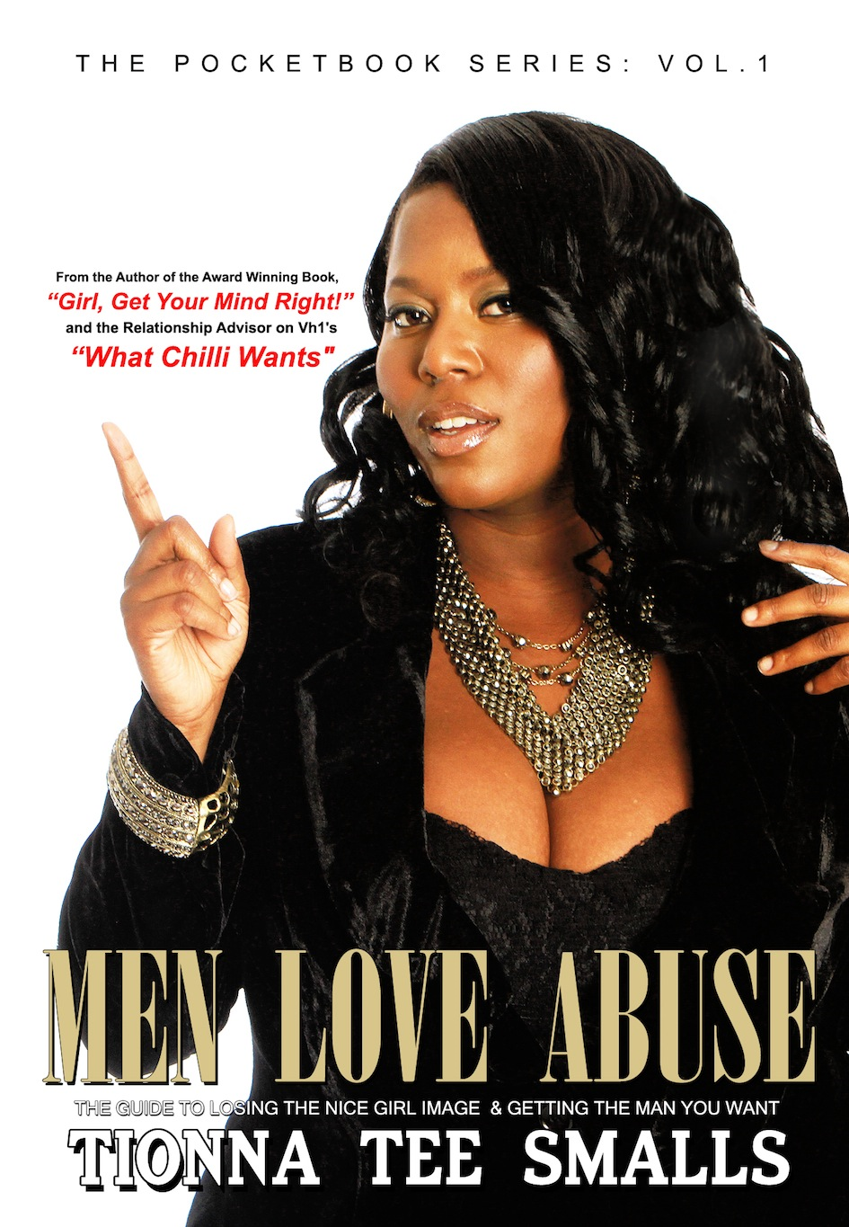 Men Love Abuse: The Guide to Losing the Nice Girl Image & Getting the Man You Want! By: Tionna Tee Smalls