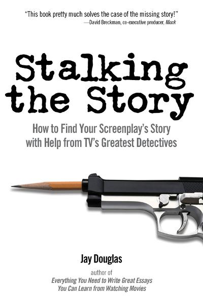 Stalking the Story: How to Find Your Screenplay's Story with Help from TV's Greatest Detectives