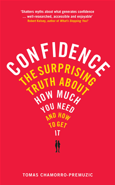 Confidence The surprising truth about how much you need - and how to get it