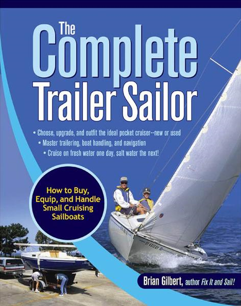 The Complete Trailer Sailor: How to Buy, Equip, and Handle Small Cruising Sailboats By: Brian Gilbert