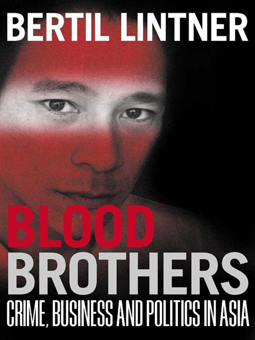 Blood Brothers: Crime, Business And Politics In Asia By: Bertil Lintner