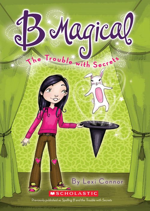 The B Magical #2: The Trouble with Secrets By: Lexi Connor