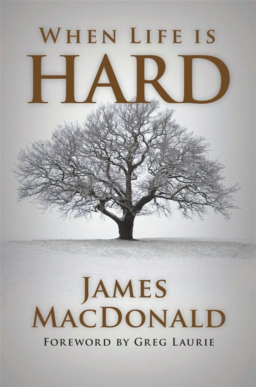When Life is Hard By: James MacDonald