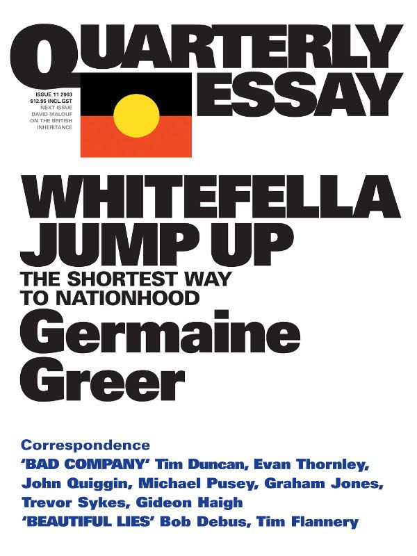 Quarterly Essay 11, Whitefella Jump Up: The Shortest Way To Nationhood By: Germaine Greer