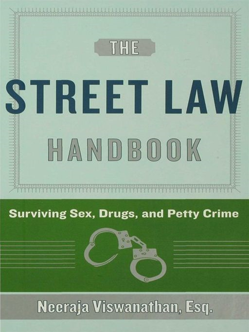 The Street-Law Handbook: Surviving Sex, Drugs, and Petty Crime By: Neeraja Viswanathan