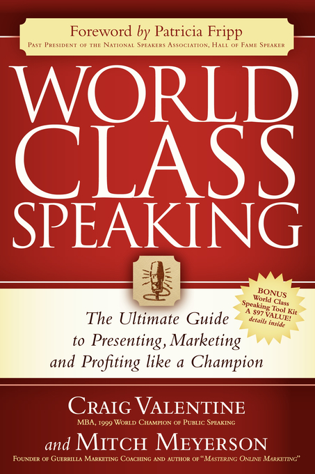 World Class Speaking: The Ultimate Guide to Presenting, Marketing and Profiting Like a Champion By: Craig Valentine,Mitch Meyerson