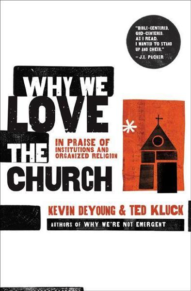 Why We Love the Church By: Kevin L. DeYoung,Ted A. Kluck