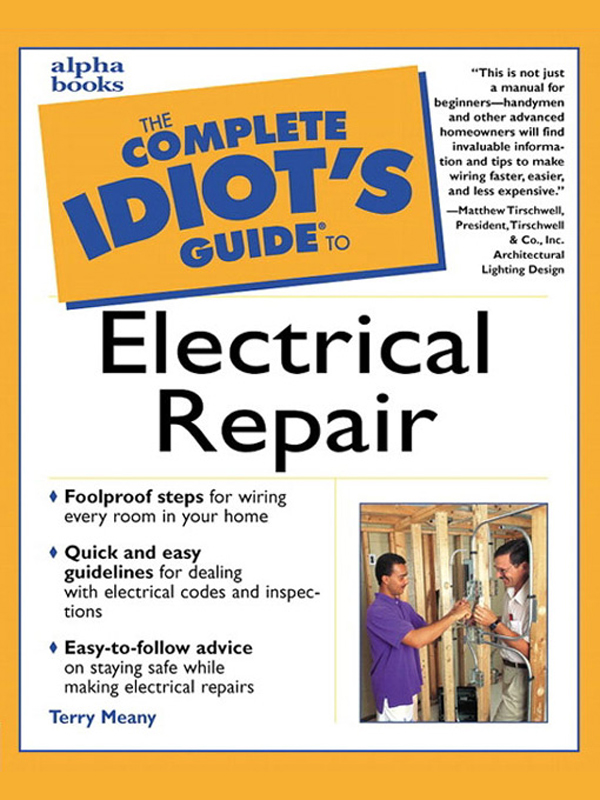 The Complete Idiot's Guide to Electrical Repair By: Terry Meany