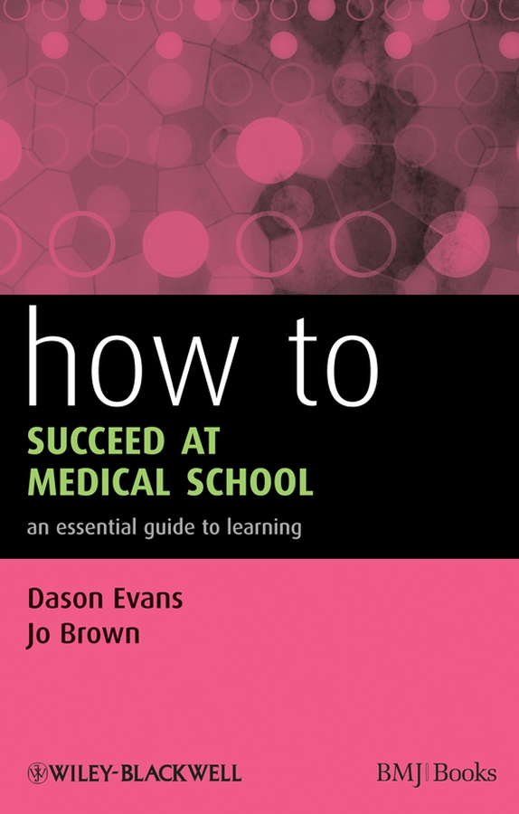 How to Succeed at Medical School By: Dason Evans,Jo Brown