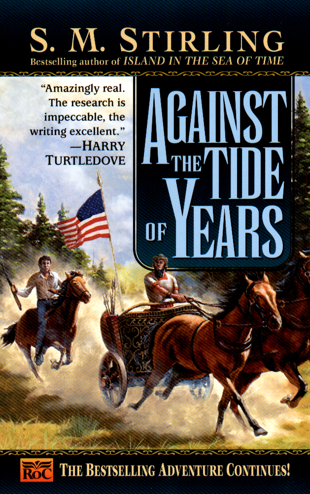 Against the Tide of Years By: S. M. Stirling