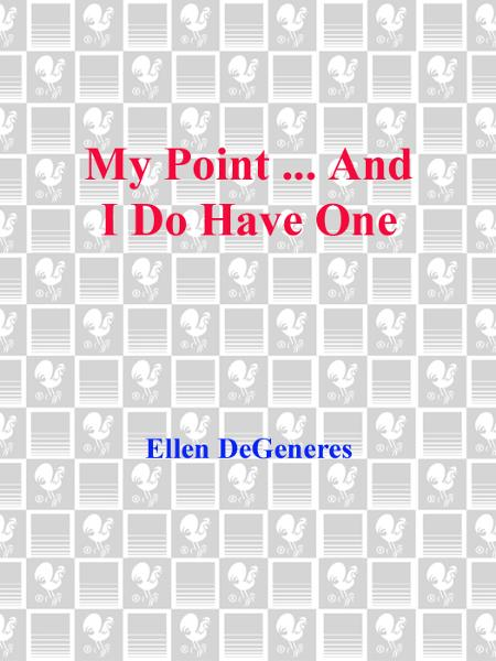 My Point...And I Do Have One By: Ellen Degeneres