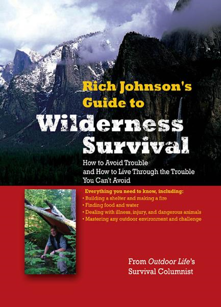 RICH JOHNSON'S GUIDE TO WILDERNESS SURVIVAL : How to Avoid Trouble and How to Live Through the Trouble You Can't Avoid: How to Avoid Trouble and How to Live Through the Trouble You Can't Avoid