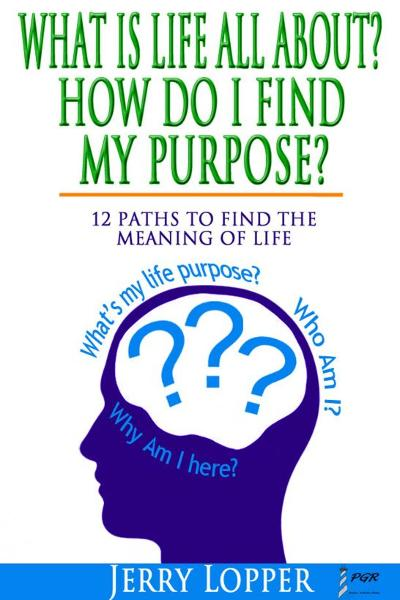 What Is Life All About? How Do I Find My Purpose? 12 Paths To Find The Meaning Of Life