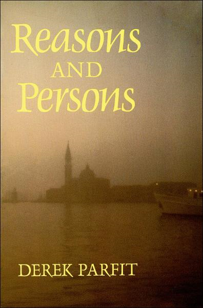 Reasons and Persons By: Derek Parfit