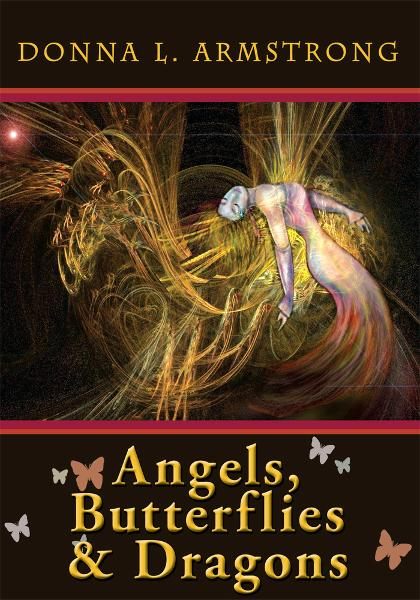 Angels, Butterflies & Dragons By: Donna L. Armstrong