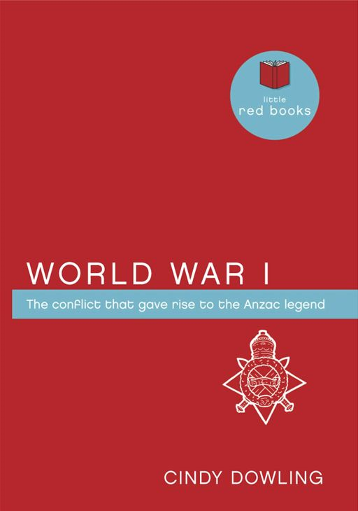 World War I: The conflict that gave rise to the ANZAC legend By: Cindy Dowling
