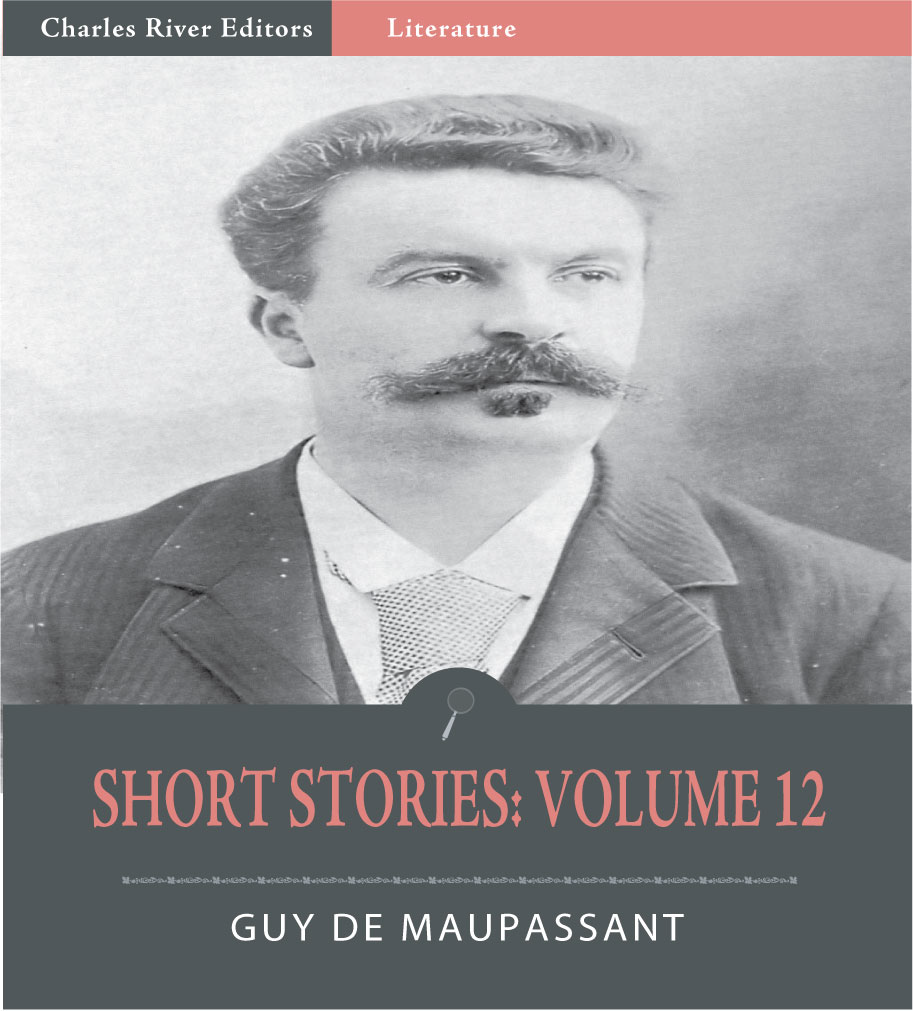 Short Stories Volume 12 By: Guy de Maupassant