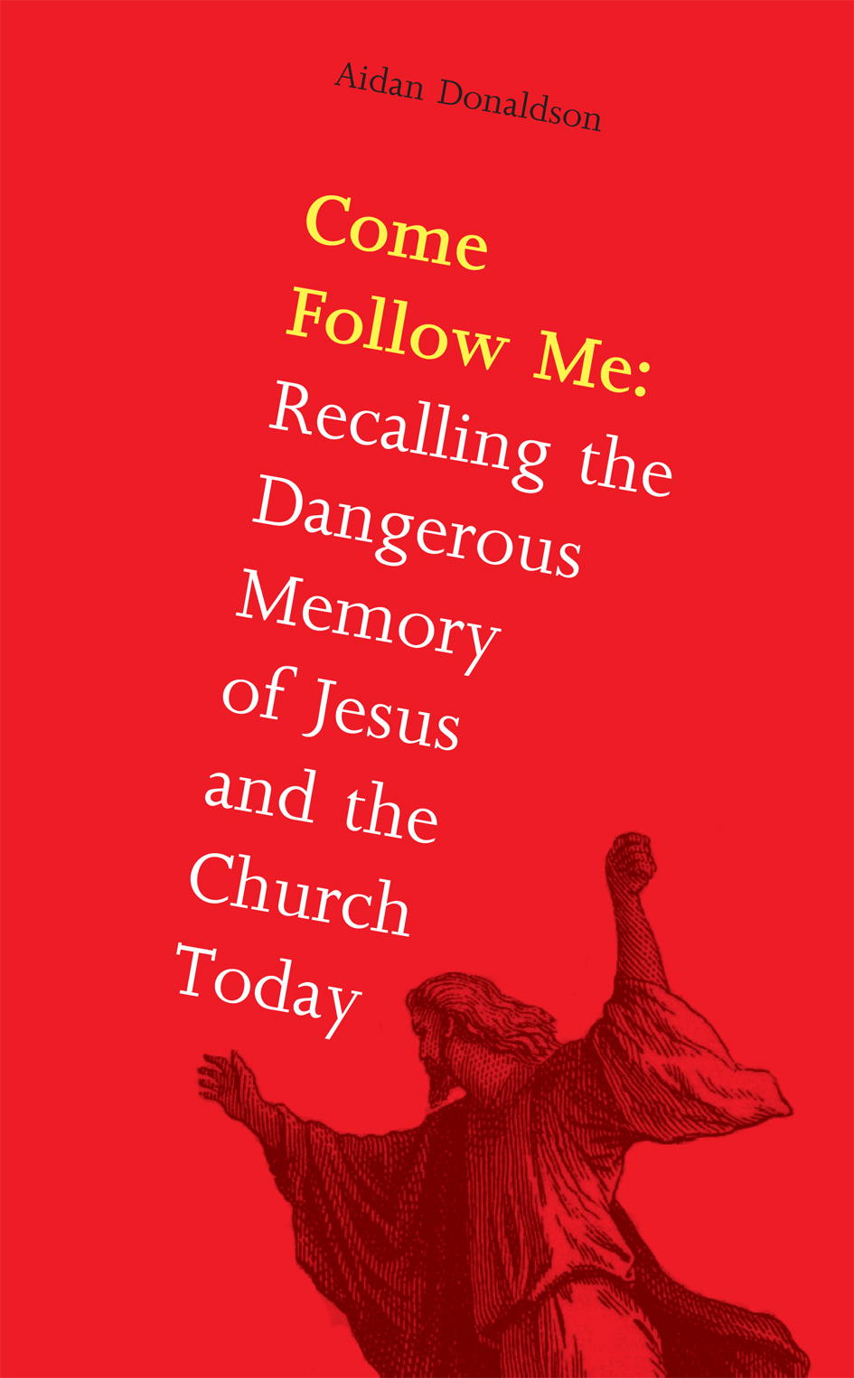 Come Follow Me: Recalling the Dangerous Memory of Jesus and the Church Today