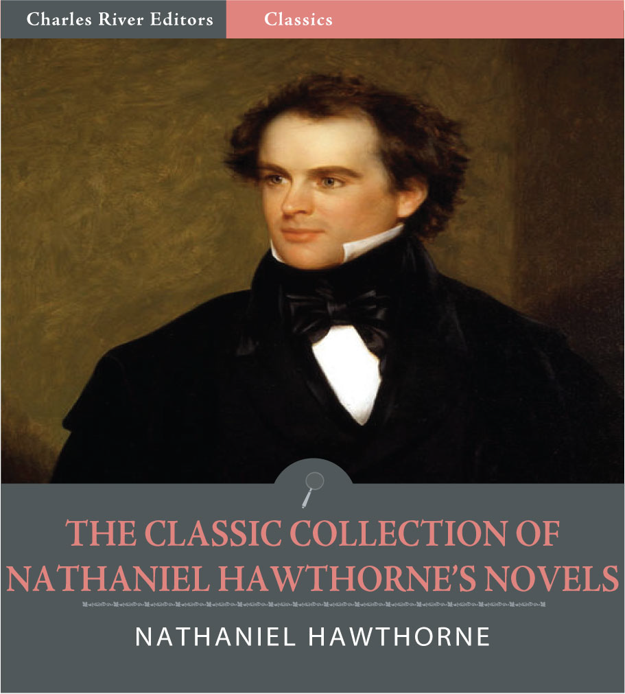 The Classic Collection of Nathaniel Hawthornes Novels: The Scarlet Letter, The House of the Seven Gables and 4 Other Classic Novels (Illustrated Edition)