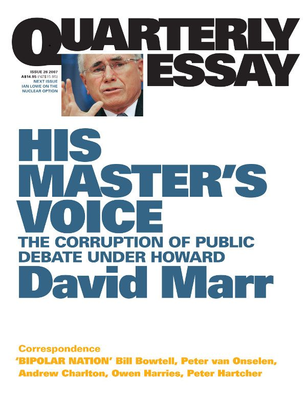 Quarterly Essay 26, His Masters Voice: The Corruption Of Public Debate Under Howard