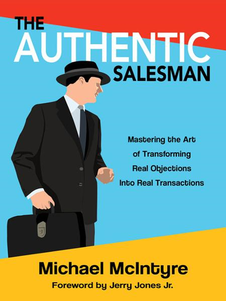 The Authentic Salesman: Mastering the Art of Transforming Real Objections Into Real Transactions