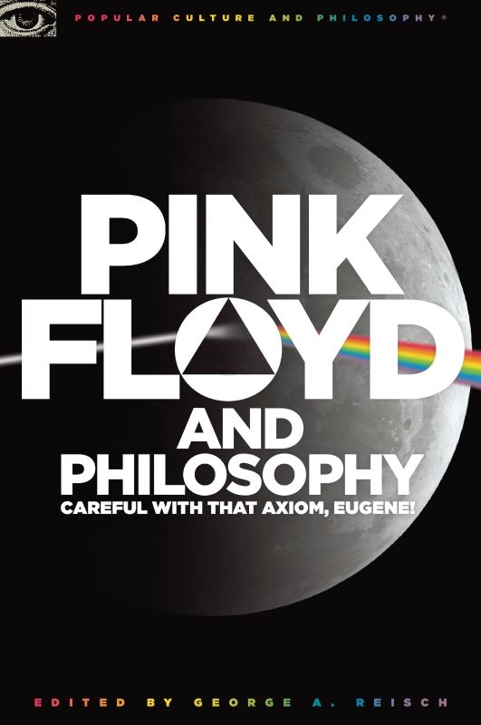 Pink Floyd and Philosophy By: George A. Reisch