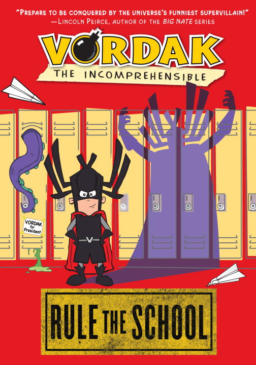 Vordak the Incomprehensible: Rule the School By: Vordak T. Incomprehensible