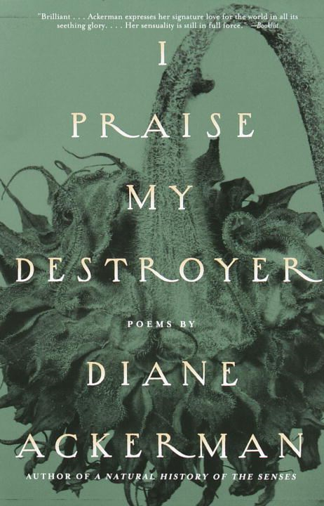 I Praise My Destroyer By: Diane Ackerman
